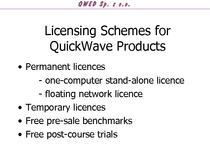 Licensing Schemes for Quick. Wave Products • Permanent licences - one-computer stand-alone licence -