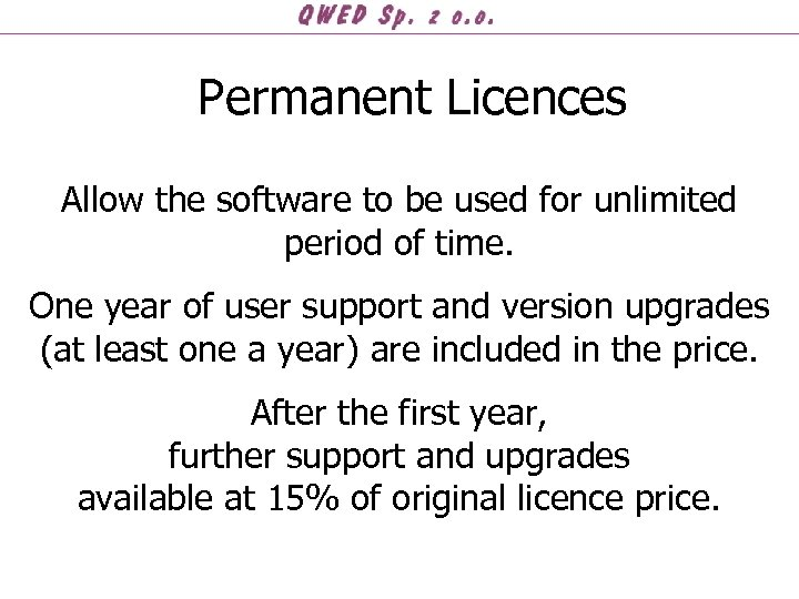 Permanent Licences Allow the software to be used for unlimited period of time. One