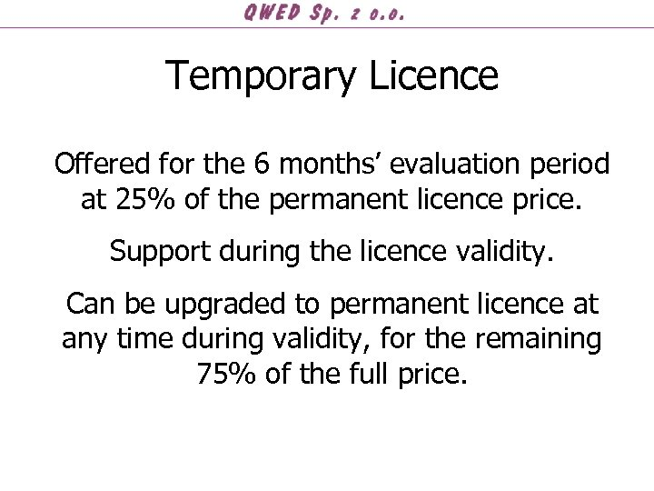 Temporary Licence Offered for the 6 months' evaluation period at 25% of the permanent