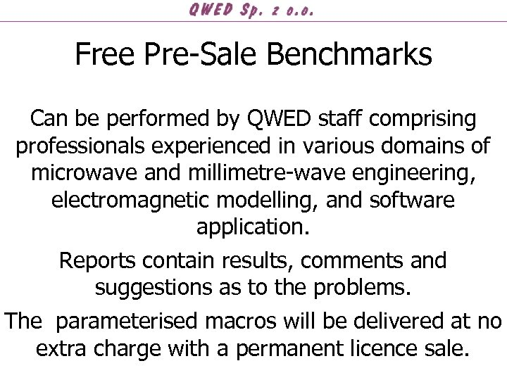 Free Pre-Sale Benchmarks Can be performed by QWED staff comprising professionals experienced in various