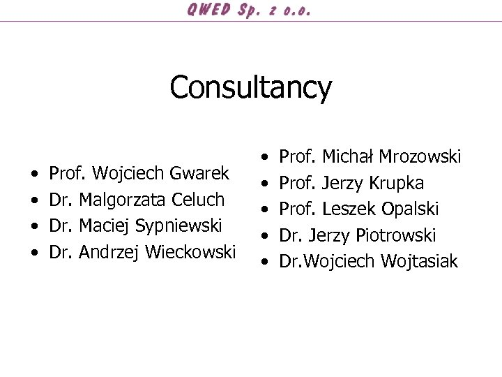 Consultancy • • Prof. Wojciech Gwarek Dr. Malgorzata Celuch Dr. Maciej Sypniewski Dr. Andrzej