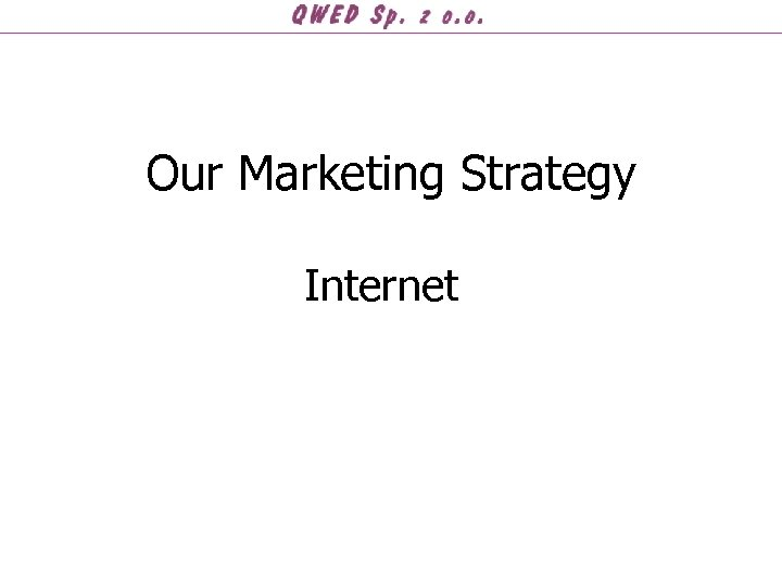 Our Marketing Strategy Internet
