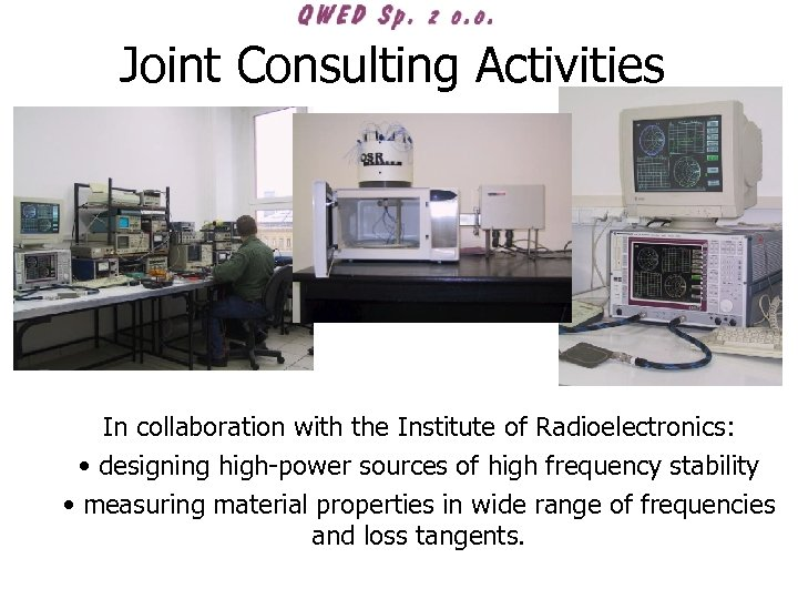 Joint Consulting Activities In collaboration with the Institute of Radioelectronics: • designing high-power sources