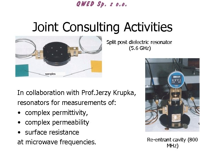 Joint Consulting Activities Split post dielectric resonator (5. 6 GHz) In collaboration with Prof.