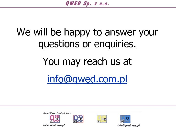 We will be happy to answer your questions or enquiries. You may reach us