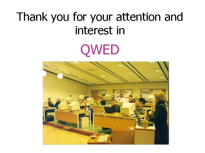 Thank you for your attention and interest in QWED