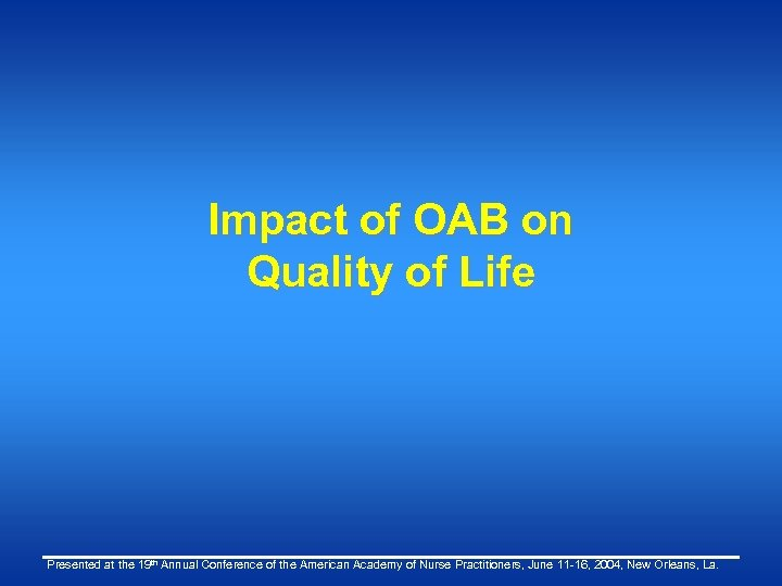Impact of OAB on Quality of Life Presented at the 19 th Annual Conference