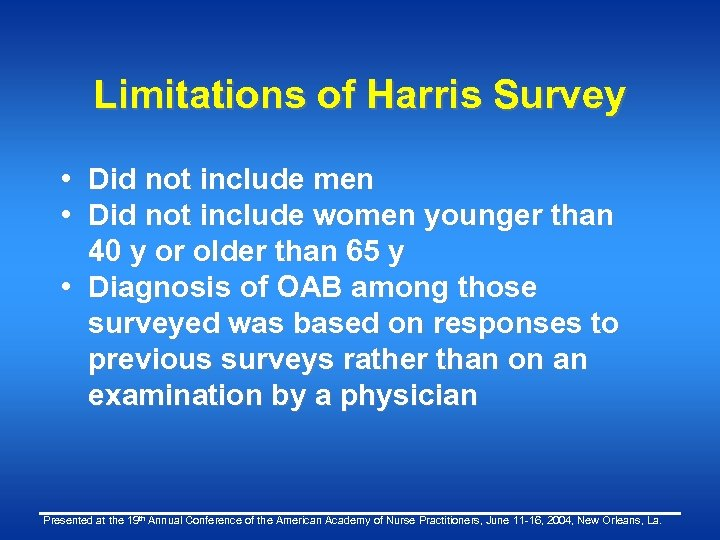 Limitations of Harris Survey • Did not include men • Did not include women