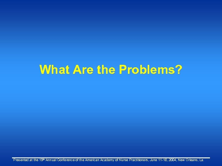 What Are the Problems? Presented at the 19 th Annual Conference of the American