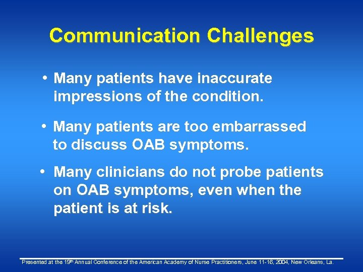 Communication Challenges • Many patients have inaccurate impressions of the condition. • Many patients