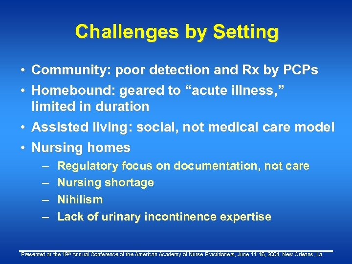 Challenges by Setting • Community: poor detection and Rx by PCPs • Homebound: geared