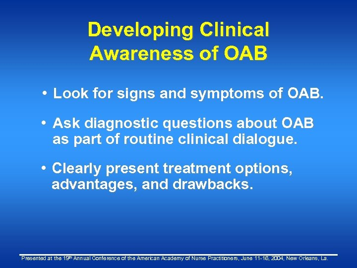 Developing Clinical Awareness of OAB • Look for signs and symptoms of OAB. •