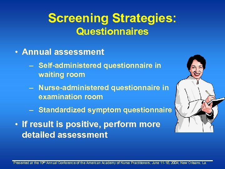Screening Strategies: Questionnaires • Annual assessment – Self-administered questionnaire in waiting room – Nurse-administered