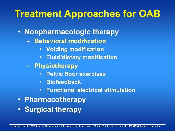 Treatment Approaches for OAB • Nonpharmacologic therapy – Behavioral modification • Voiding modification •