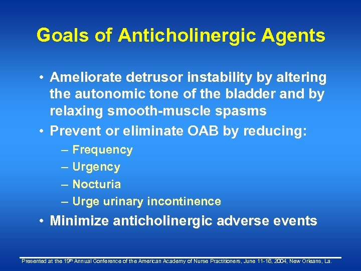 Goals of Anticholinergic Agents • Ameliorate detrusor instability by altering the autonomic tone of