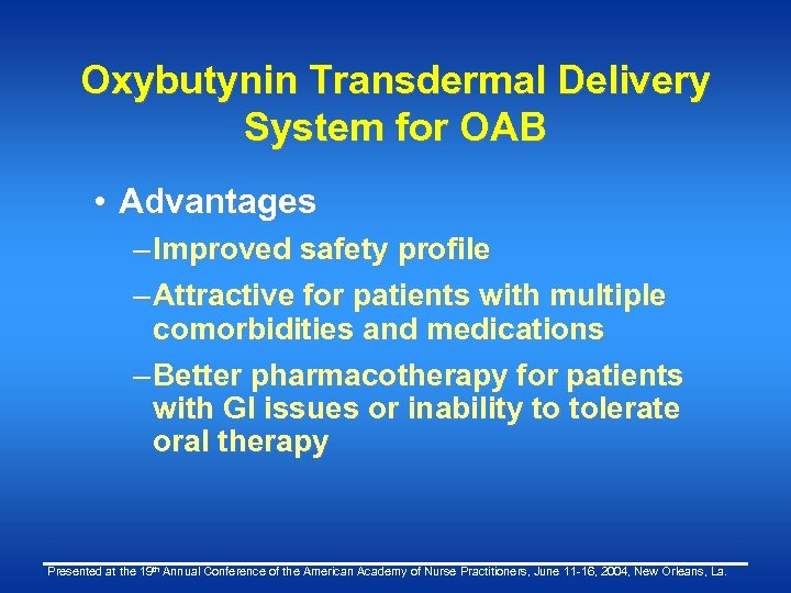 Oxybutynin Transdermal Delivery System for OAB • Advantages – Improved safety profile – Attractive