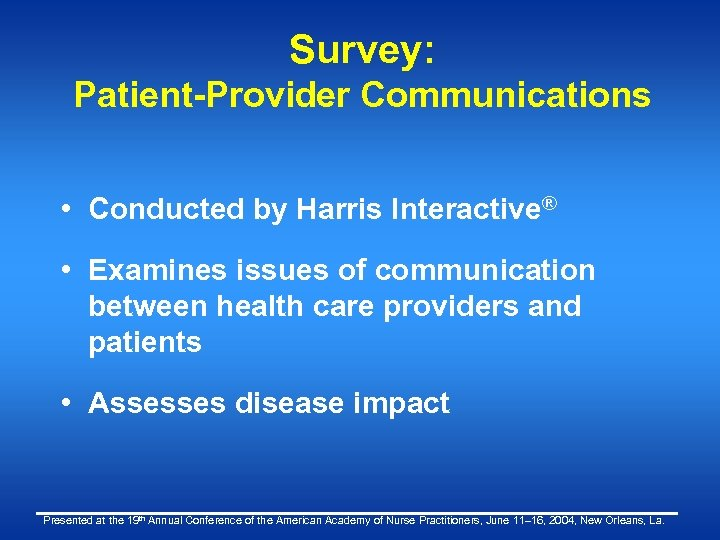 Survey: Patient-Provider Communications • Conducted by Harris Interactive® • Examines issues of communication between