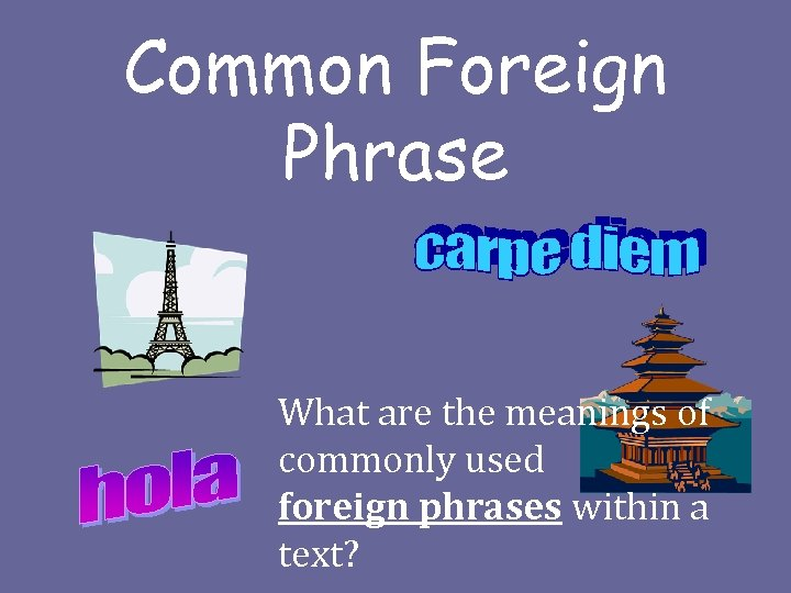 Common Foreign Phrase What are the meanings of commonly used foreign phrases within a