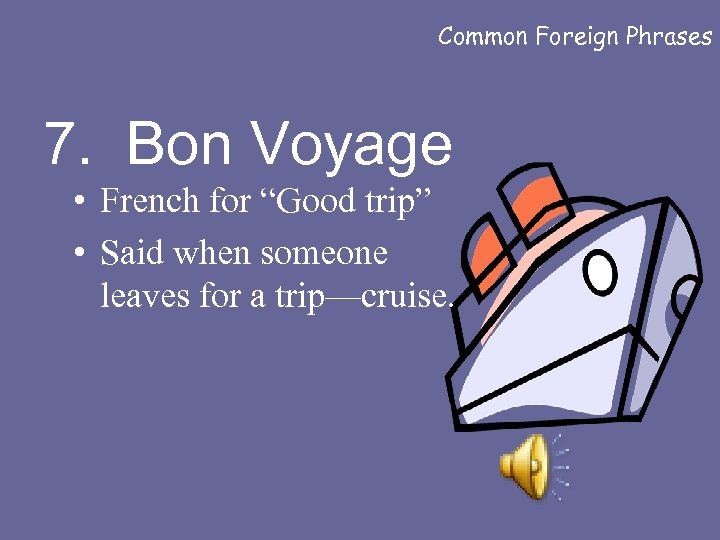 """Common Foreign Phrases 7. Bon Voyage • French for """"Good trip"""" • Said when"""