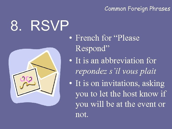 """Common Foreign Phrases 8. RSVP • French for """"Please Respond"""" • It is an"""