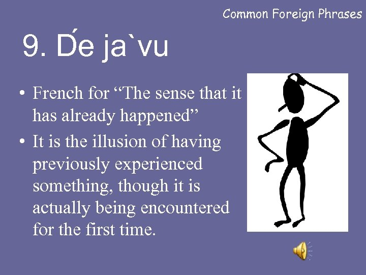 """Common Foreign Phrases 9. D e ja`vu • French for """"The sense that it"""