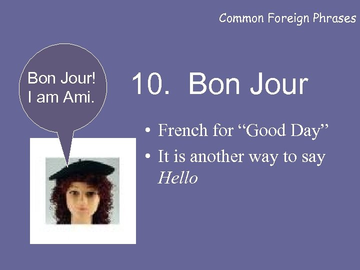 Common Foreign Phrases Bon Jour! I am Ami. 10. Bon Jour • French for
