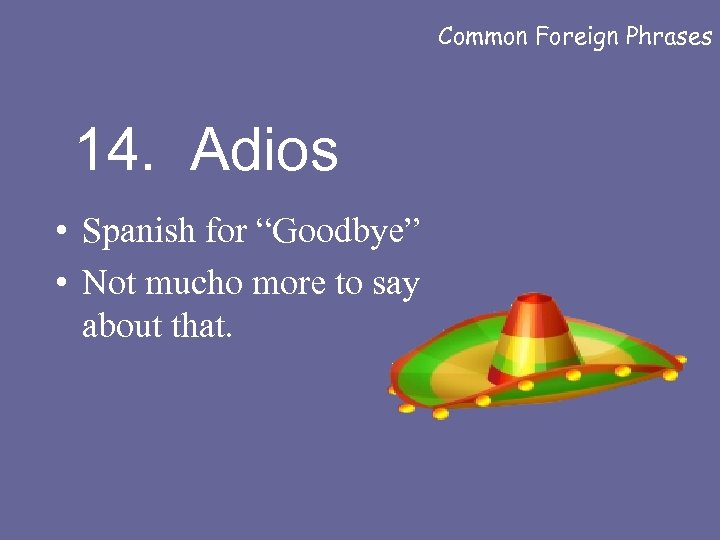 """Common Foreign Phrases 14. Adios • Spanish for """"Goodbye"""" • Not mucho more to"""