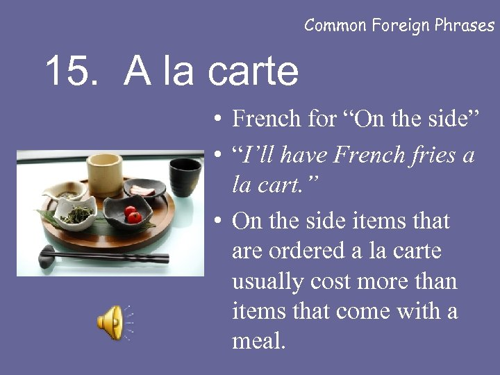 """Common Foreign Phrases 15. A la carte • French for """"On the side"""" •"""