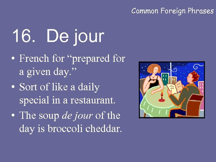 """Common Foreign Phrases 16. De jour • French for """"prepared for a given day."""