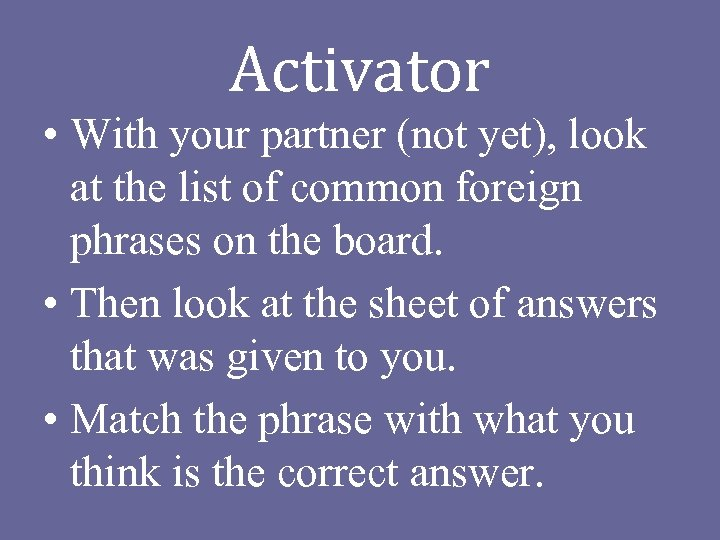Activator • With your partner (not yet), look at the list of common foreign