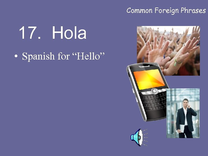 """Common Foreign Phrases 17. Hola • Spanish for """"Hello"""""""