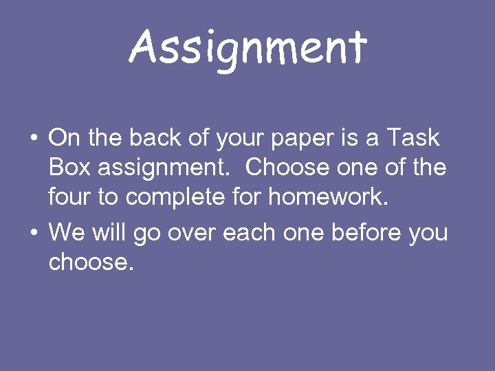 Assignment • On the back of your paper is a Task Box assignment. Choose