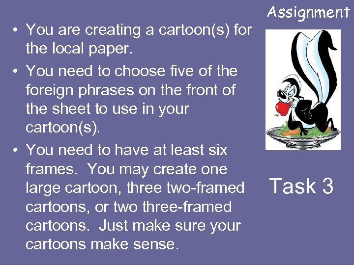 • You are creating a cartoon(s) for the local paper. • You need