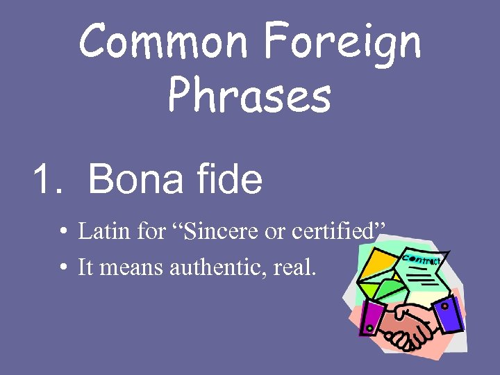 """Common Foreign Phrases 1. Bona fide • Latin for """"Sincere or certified"""" • It"""