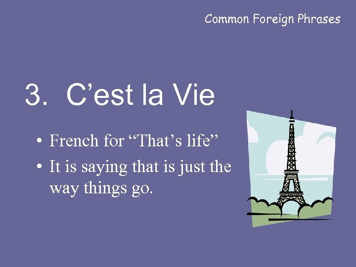 """Common Foreign Phrases 3. C'est la Vie • French for """"That's life"""" • It"""