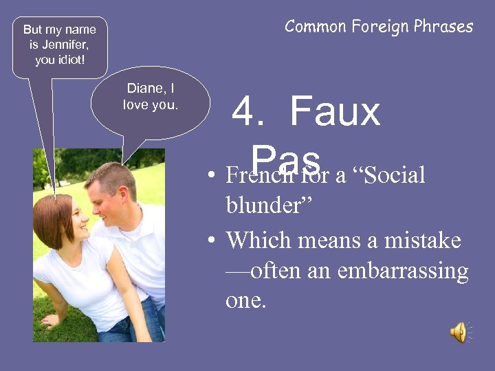 Common Foreign Phrases But my name is Jennifer, you idiot! Diane, I love you.