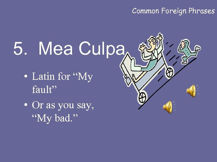 """Common Foreign Phrases 5. Mea Culpa • Latin for """"My fault"""" • Or as"""