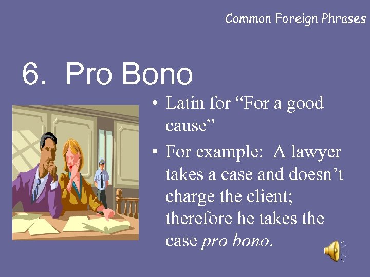 """Common Foreign Phrases 6. Pro Bono • Latin for """"For a good cause"""" •"""