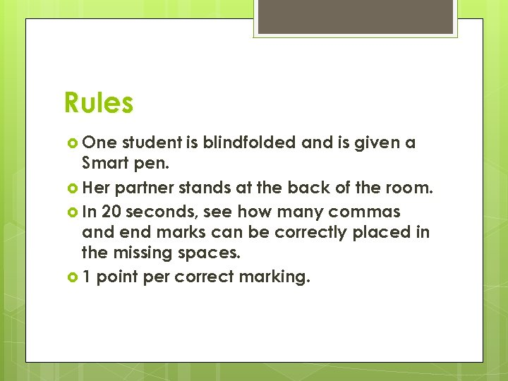 Rules One student is blindfolded and is given a Smart pen. Her partner stands