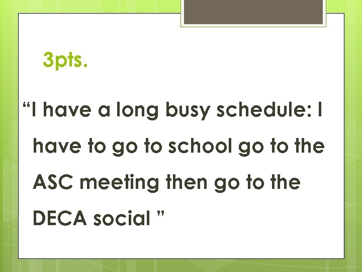 """3 pts. """"I have a long busy schedule: I have to go to school"""