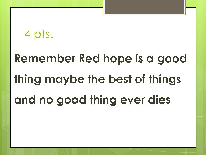 4 pts. Remember Red hope is a good thing maybe the best of things