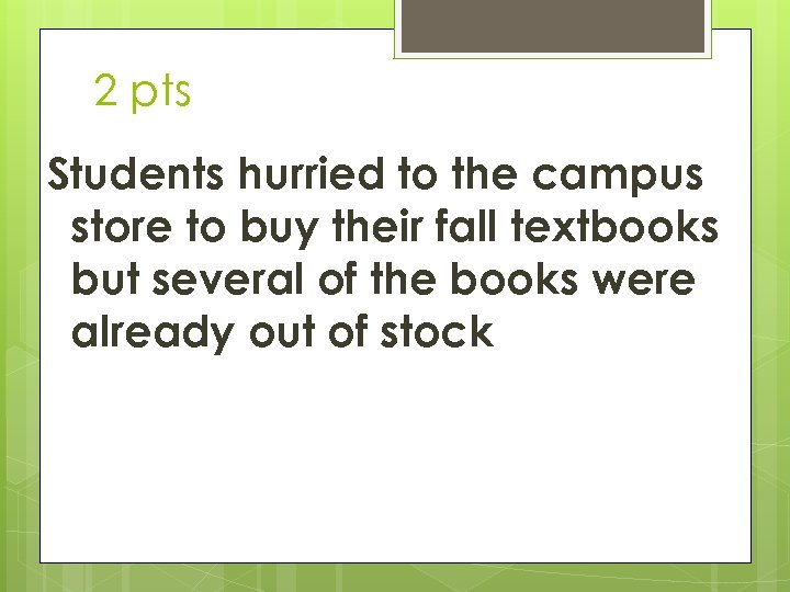 2 pts Students hurried to the campus store to buy their fall textbooks but