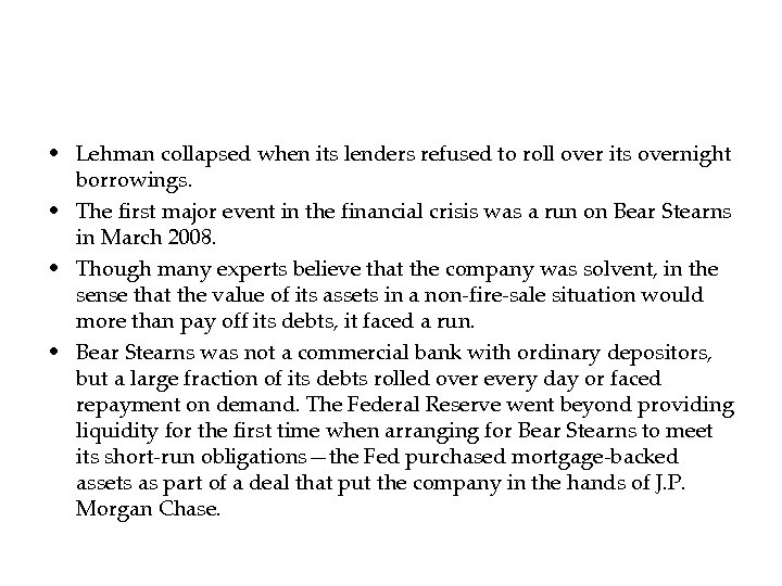 • Lehman collapsed when its lenders refused to roll over its overnight borrowings.
