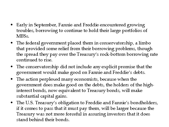• Early in September, Fannie and Freddie encountered growing troubles, borrowing to continue