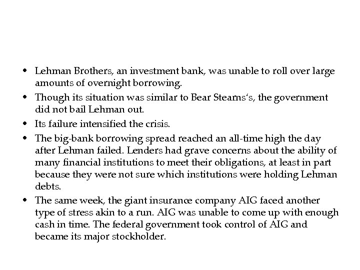 • Lehman Brothers, an investment bank, was unable to roll over large amounts
