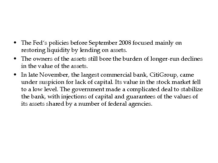 • The Fed's policies before September 2008 focused mainly on restoring liquidity by