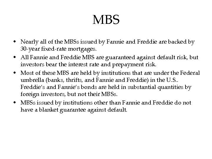 MBS • Nearly all of the MBSs issued by Fannie and Freddie are backed