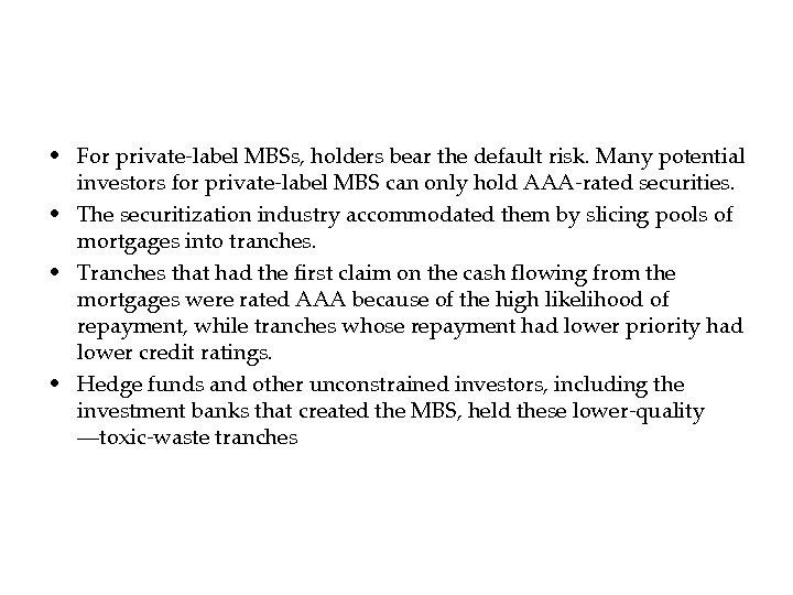 • For private-label MBSs, holders bear the default risk. Many potential investors for