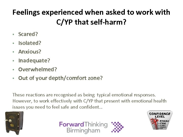 Feelings experienced when asked to work with C/YP that self-harm? • • • Scared?
