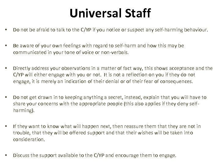 Universal Staff • Do not be afraid to talk to the C/YP if you